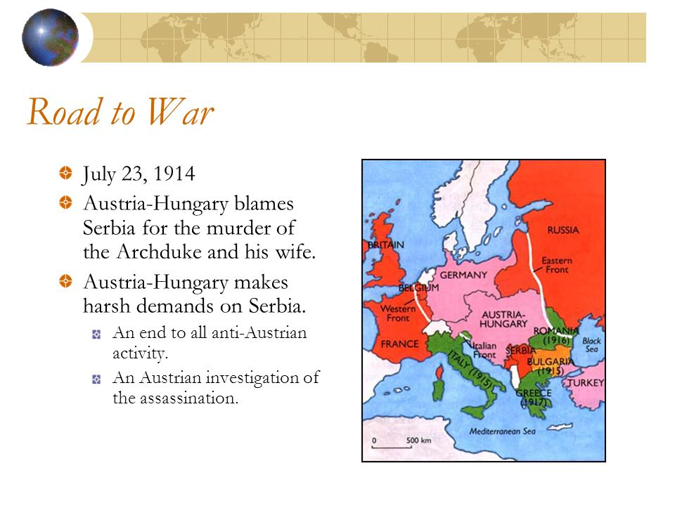 Road to War July 23, 1914 Austria-Hungary blames Serbia for the murder of the Archduke and his wife.