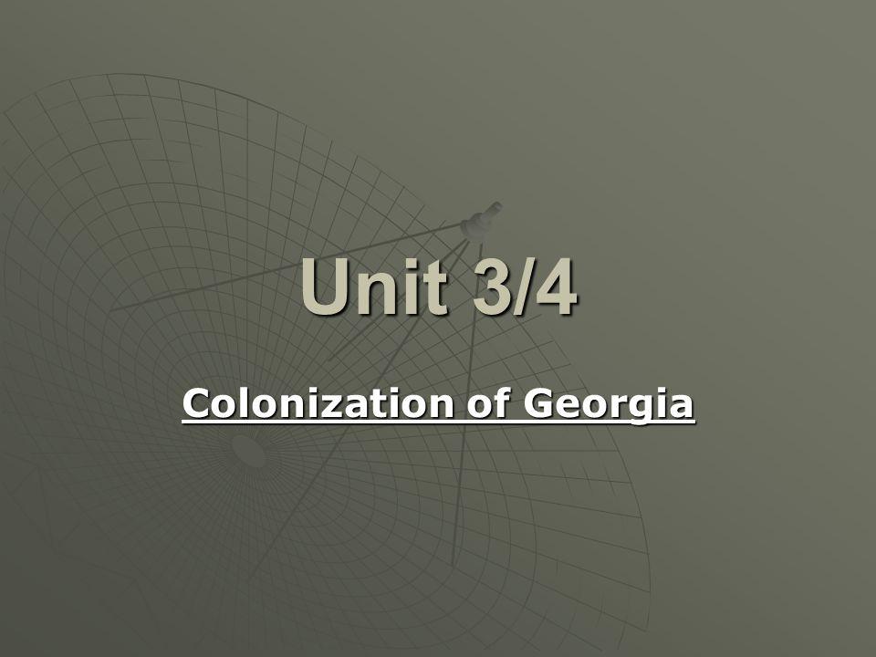 Unit 3/4 Colonization of Georgia
