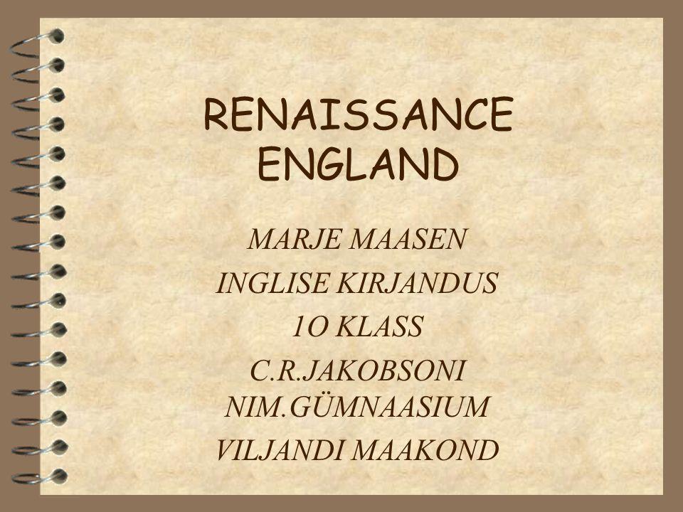 RENAISSANCE ENGLAND MARJE MAASEN INGLISE KIRJANDUS 1O KLASS C.R.JAKOBSONI NIM.GÜMNAASIUM VILJANDI MAAKOND