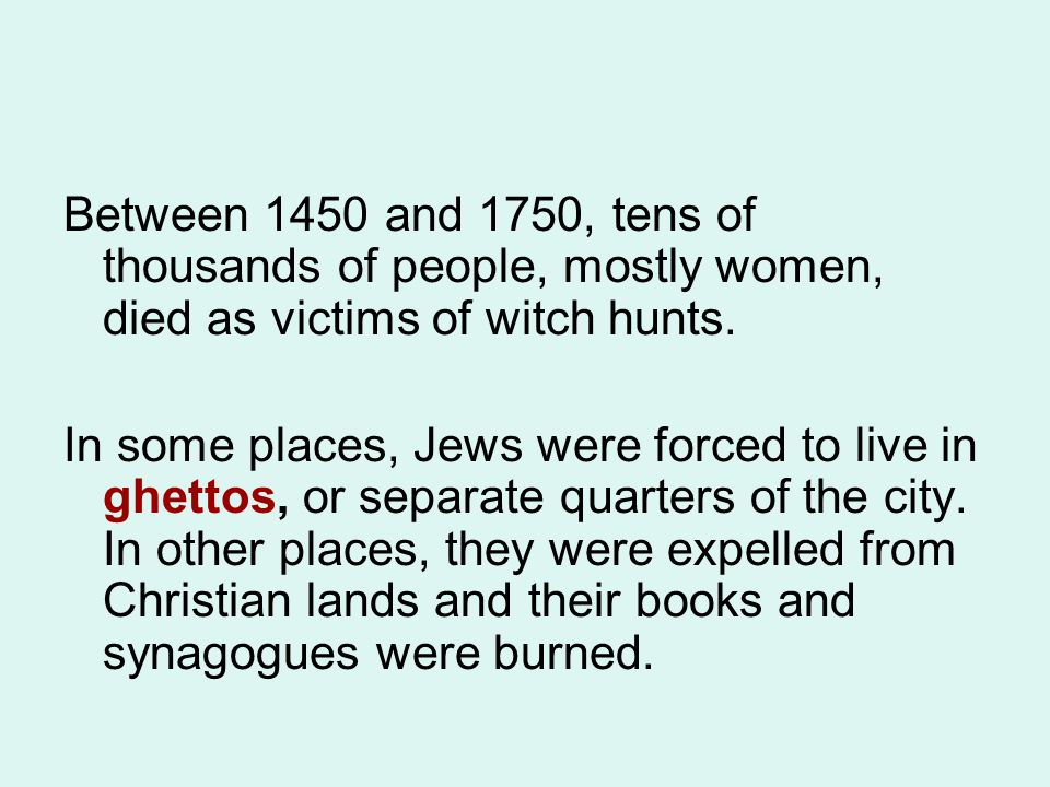 Between 1450 and 1750, tens of thousands of people, mostly women, died as victims of witch hunts.