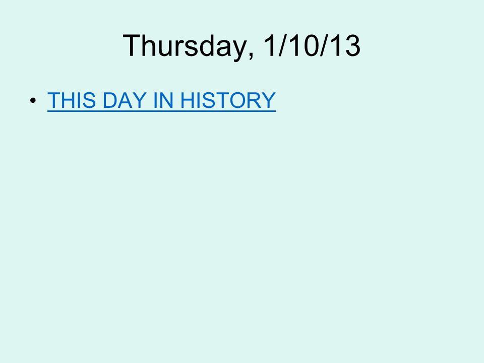 Thursday, 1/10/13 THIS DAY IN HISTORY