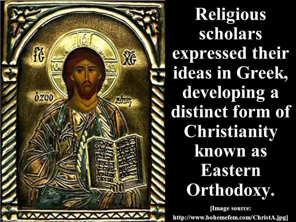 Religious scholars expressed their ideas in Greek, developing a distinct form of Christianity known as Eastern Orthodoxy.