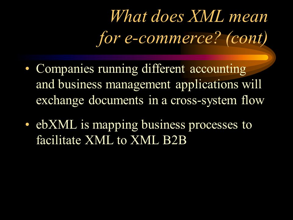 XML vs. EDI (cont) EDI failed to become the universal data description language due to its high cost and complexity, blocking small businesses EDI-to-
