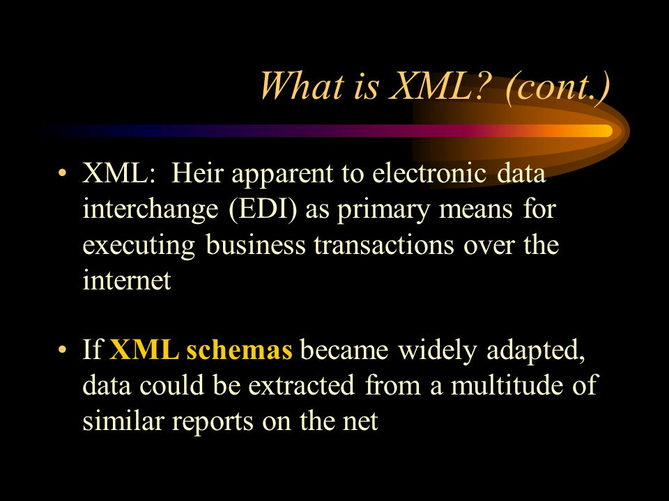 XML Organizations Over 250 XML industry efforts documented by Robin Cover at OASIS.org XML.org, XML.com, RossettaNet.org UDDI: Facilities XML to XML exchanges XBRL: The Business Reporting Language