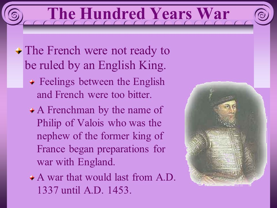 The Hundred Years War The French were not ready to be ruled by an English King.