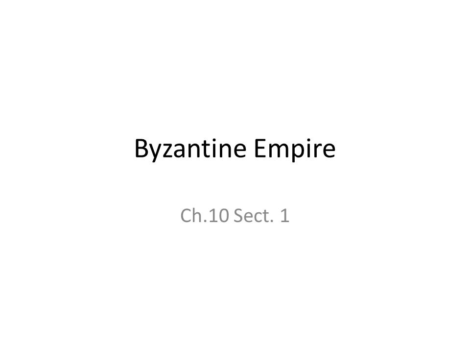 Byzantine Empire Ch.10 Sect. 1
