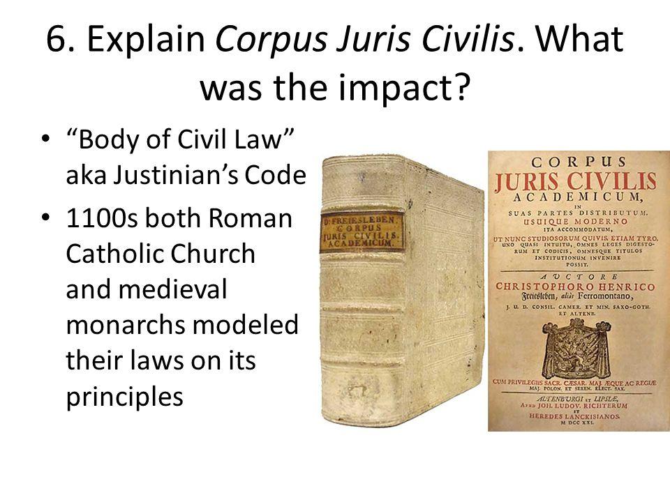 6. Explain Corpus Juris Civilis. What was the impact.