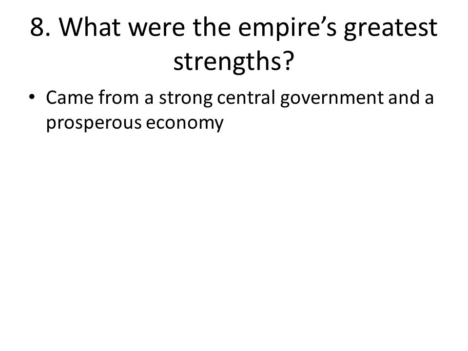 8. What were the empire's greatest strengths.