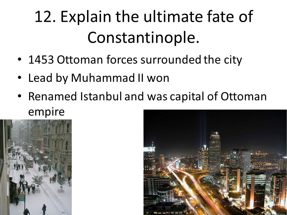 12. Explain the ultimate fate of Constantinople.
