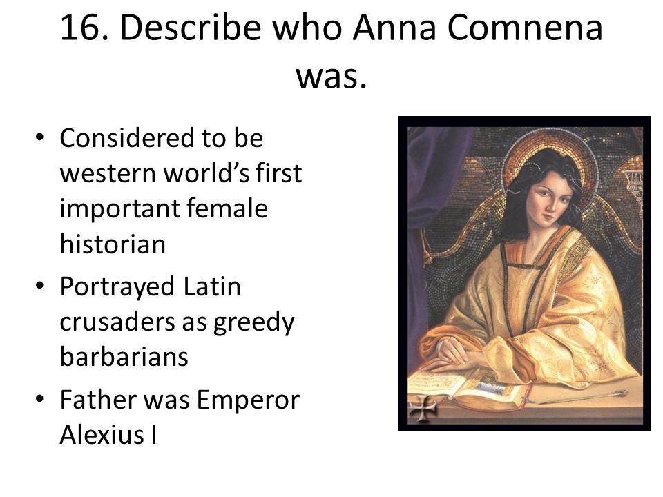 16. Describe who Anna Comnena was.