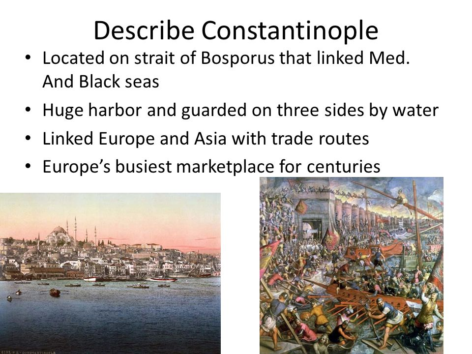 Describe Constantinople Located on strait of Bosporus that linked Med.