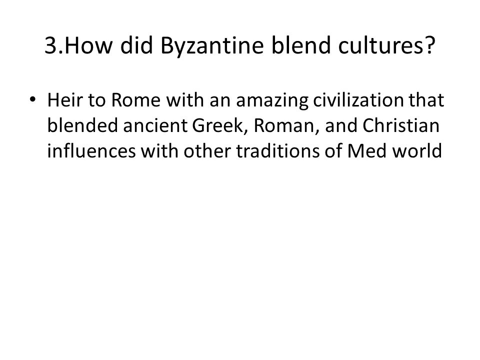 3.How did Byzantine blend cultures.