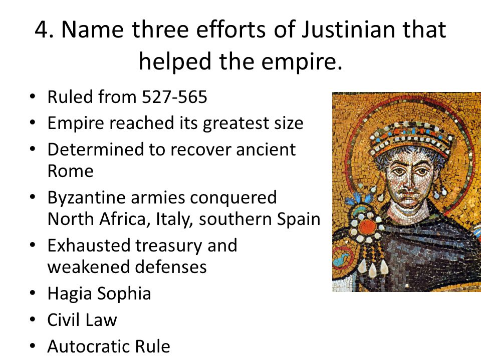 4. Name three efforts of Justinian that helped the empire.