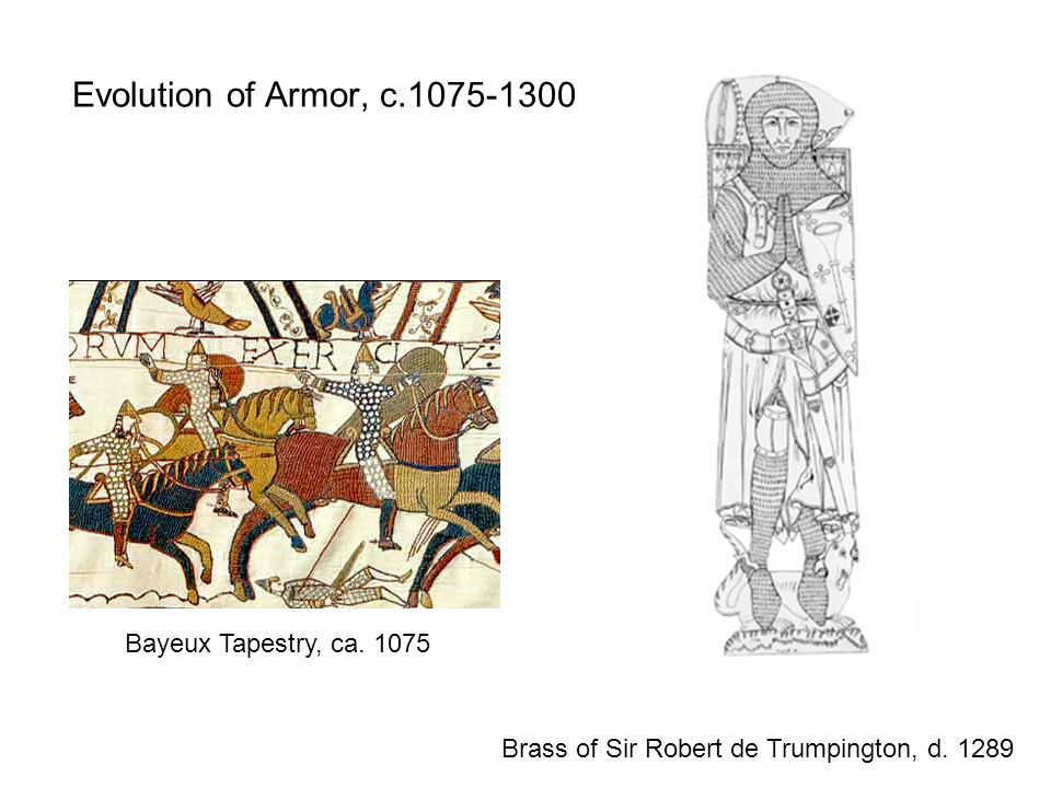 Evolution of Armor, c.1075-1300 Bayeux Tapestry, ca.
