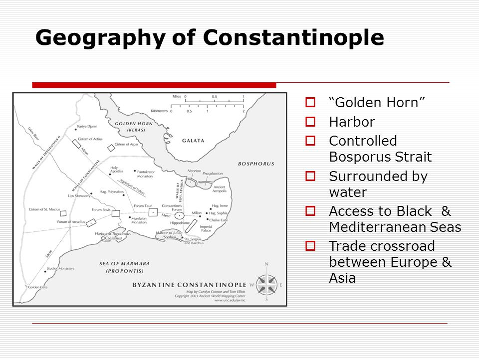 Geography of Constantinople  Golden Horn  Harbor  Controlled Bosporus Strait  Surrounded by water  Access to Black & Mediterranean Seas  Trade crossroad between Europe & Asia