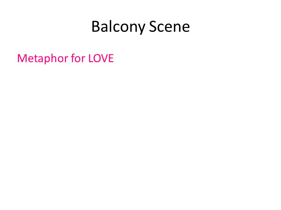 Balcony Scene Metaphor for LOVE