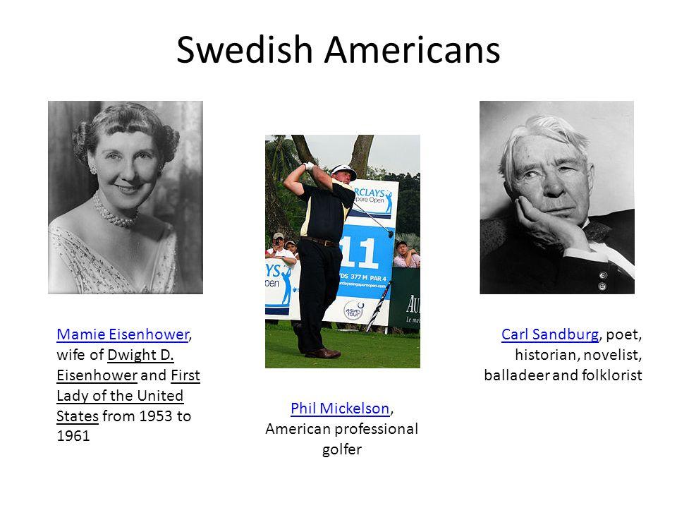Carl SandburgCarl Sandburg, poet, historian, novelist, balladeer and folklorist Mamie EisenhowerMamie Eisenhower, wife of Dwight D.