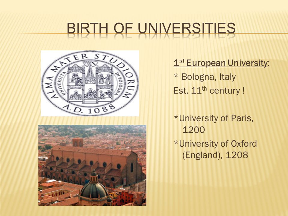 1 st European University: * Bologna, Italy Est. 11 th century ! *University of Paris, 1200 *University of Oxford (England), 1208