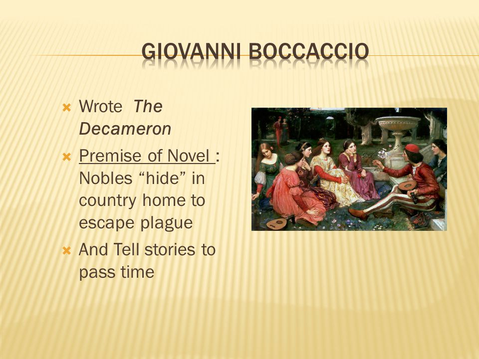 " Wrote The Decameron  Premise of Novel : Nobles ""hide"" in country home to escape plague  And Tell stories to pass time"