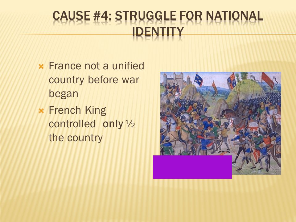  France not a unified country before war began  French King controlled only ½ the country