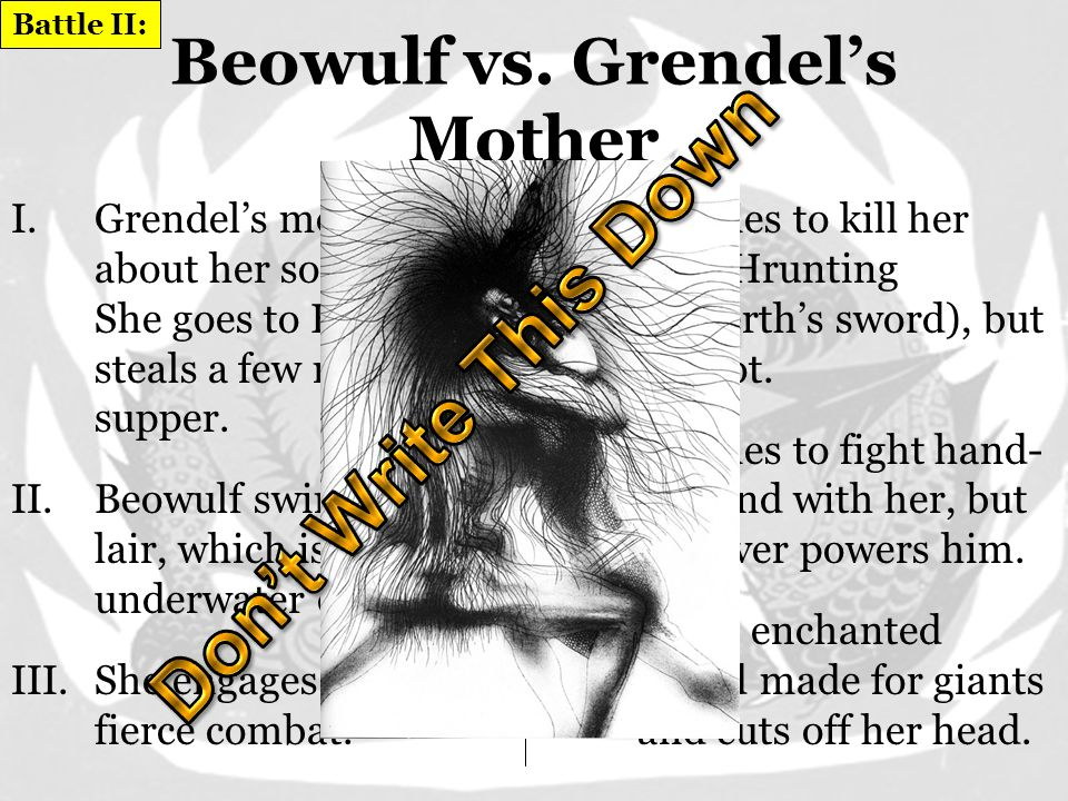 Beowulf vs. Grendel I.Grendel Attacks Herot II.Beowulf comes to save the day, because that's what heroes do. III.Spends the night at Herot and refuses