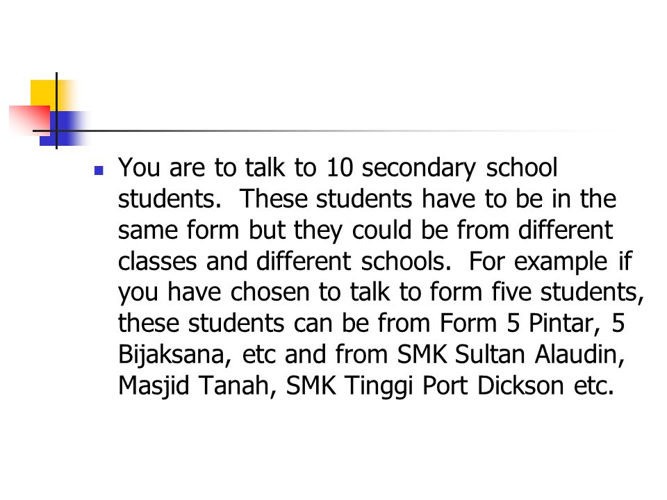 You are to talk to 10 secondary school students.