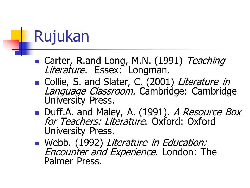 Rujukan Carter, R.and Long, M.N.(1991) Teaching Literature.