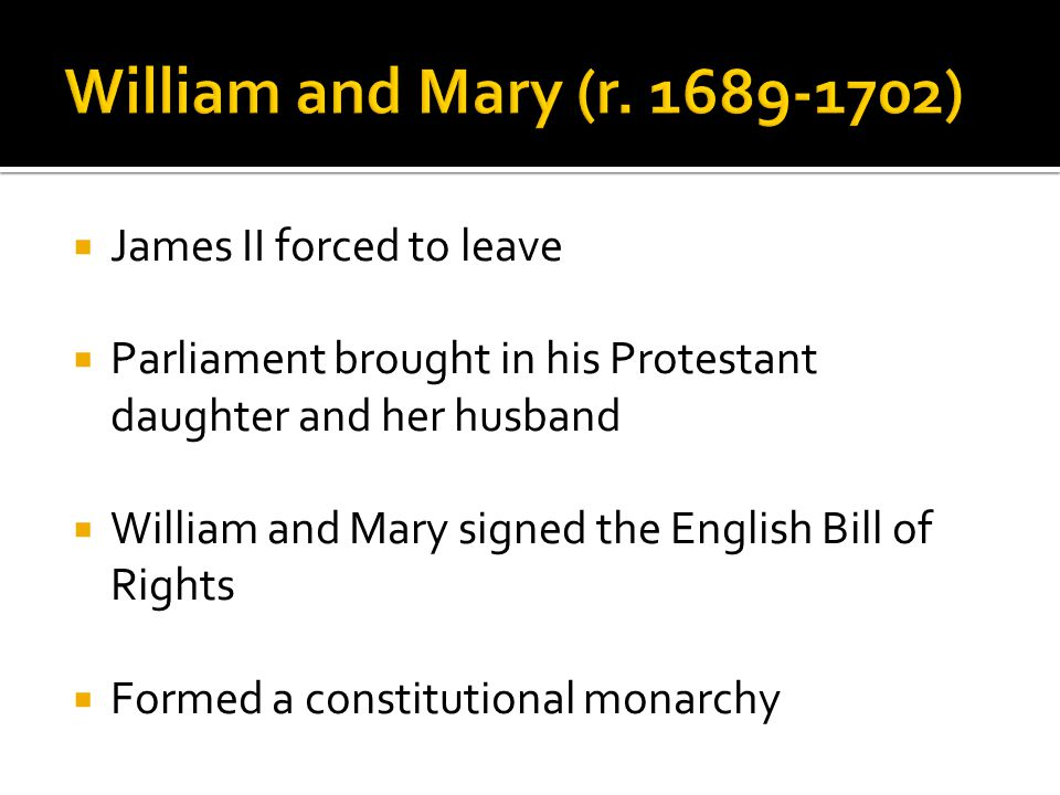  James II forced to leave  Parliament brought in his Protestant daughter and her husband  William and Mary signed the English Bill of Rights  Form