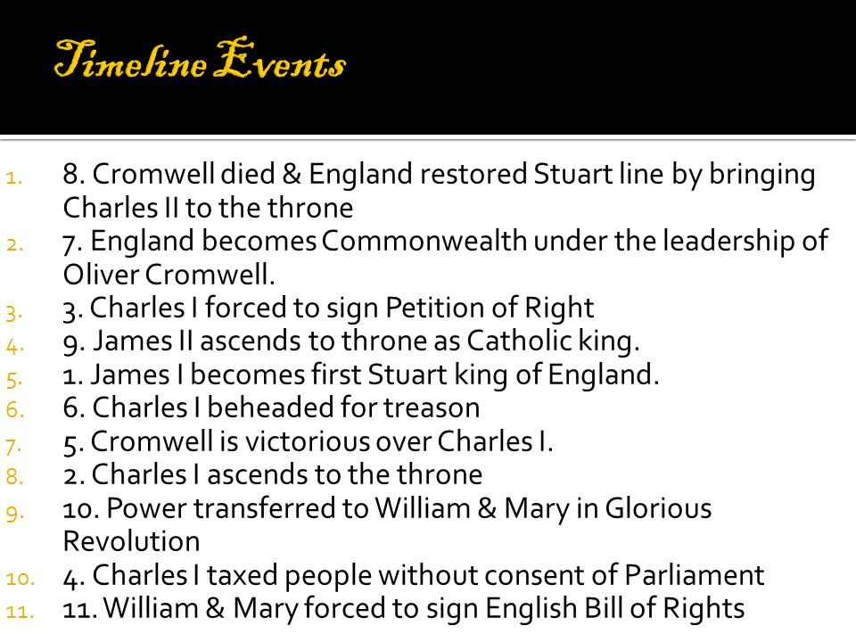 1. 8. Cromwell died & England restored Stuart line by bringing Charles II to the throne 2.