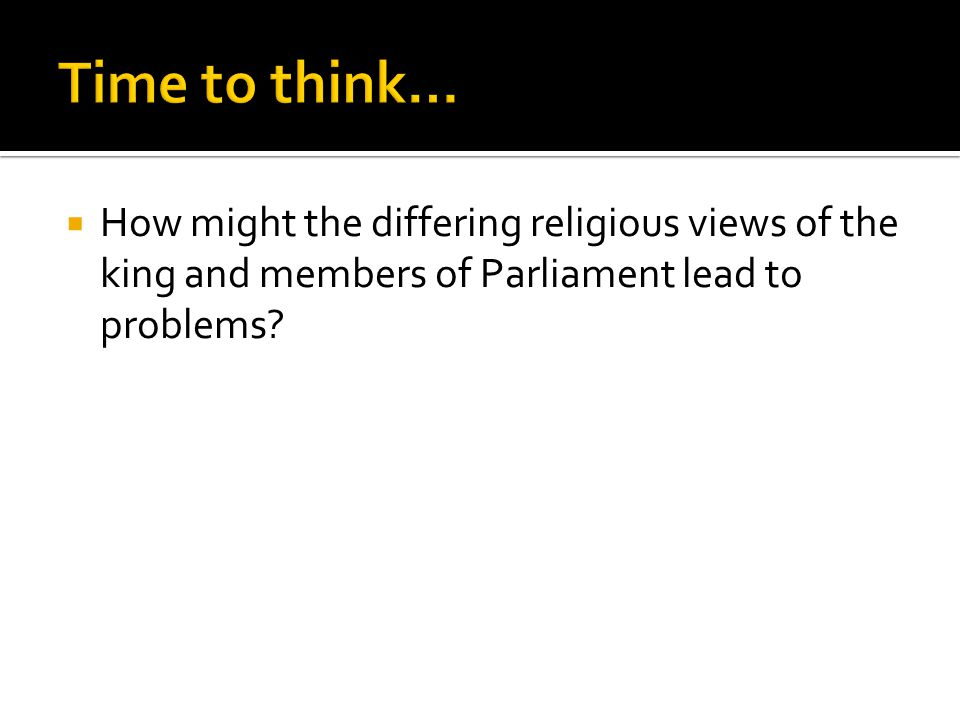  How might the differing religious views of the king and members of Parliament lead to problems