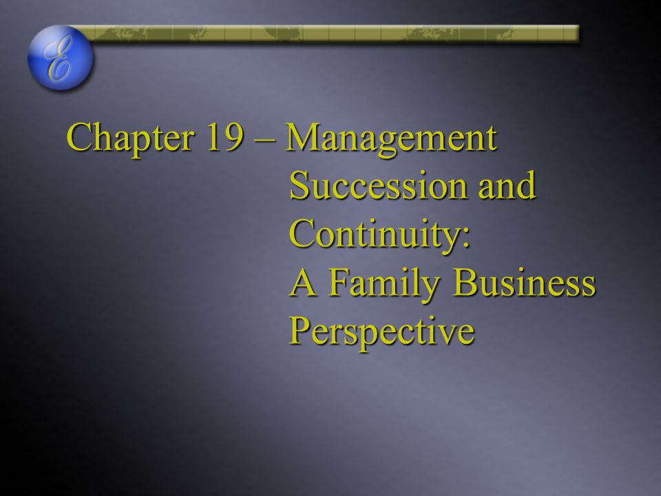 Chapter 19 – Management Succession and Continuity: A Family Business Perspective