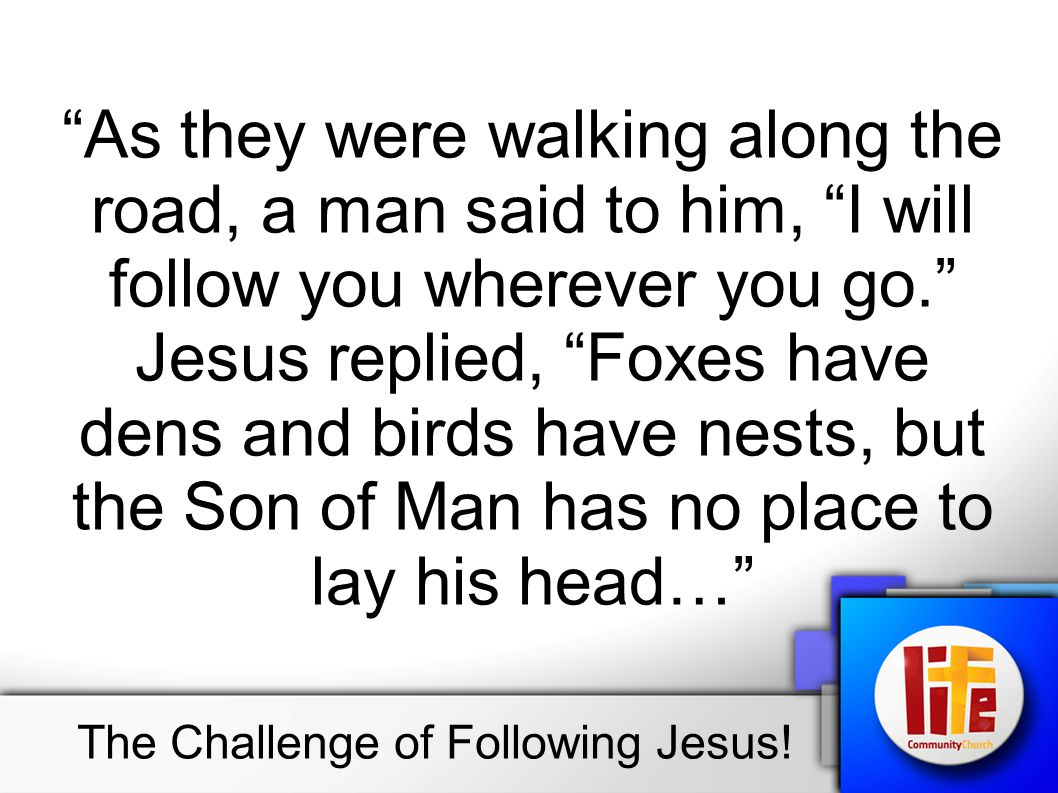 …He said to another man, Follow me. But he replied, Lord, first let me go and bury my father. Jesus said to him, Let the dead bury their own dead, but you go and proclaim the kingdom of God… The Challenge of Following Jesus!
