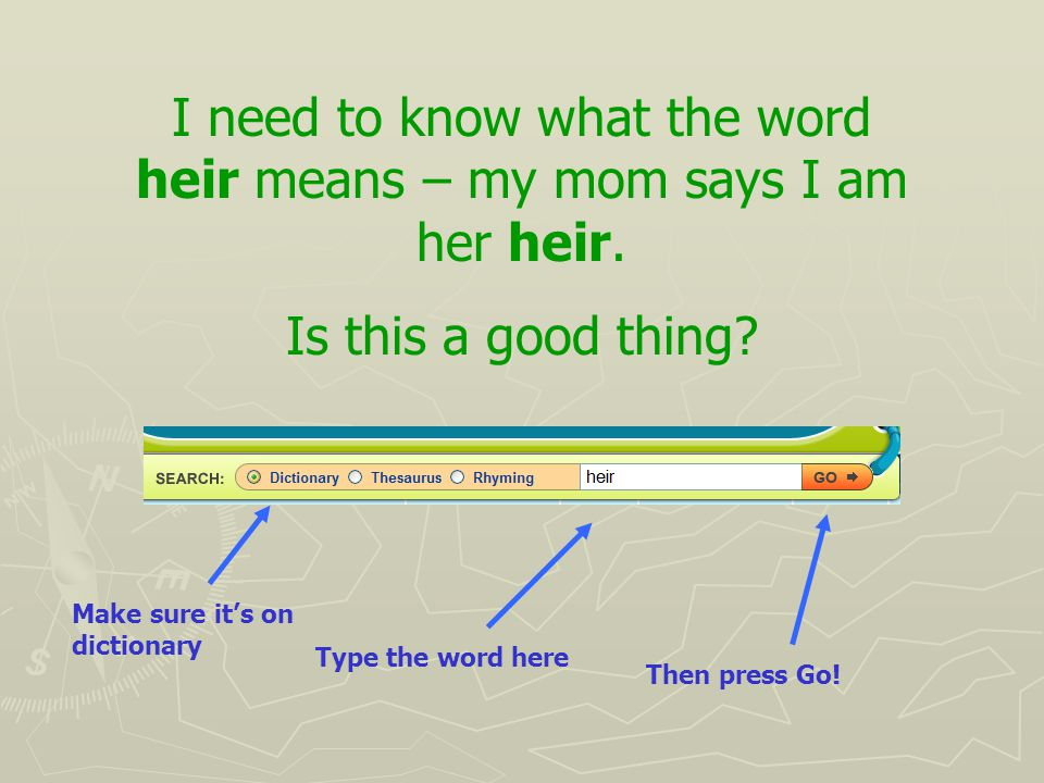 I need to know what the word heir means – my mom says I am her heir.