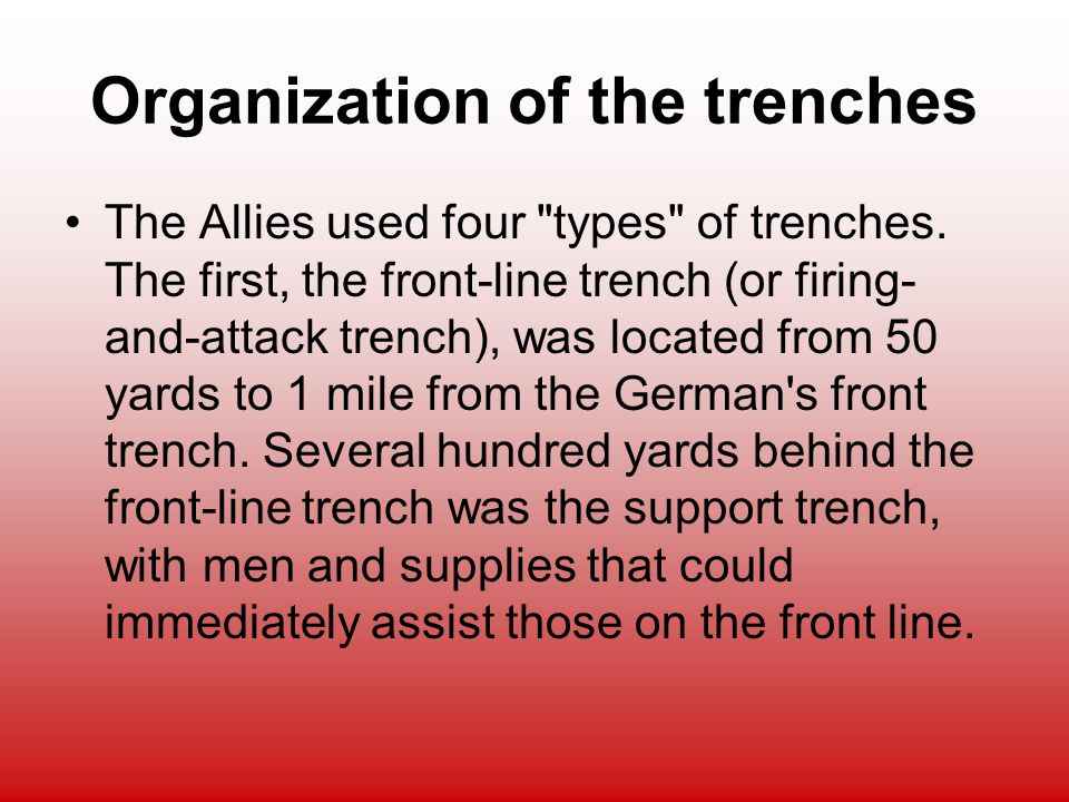Organization of the trenches The Allies used four