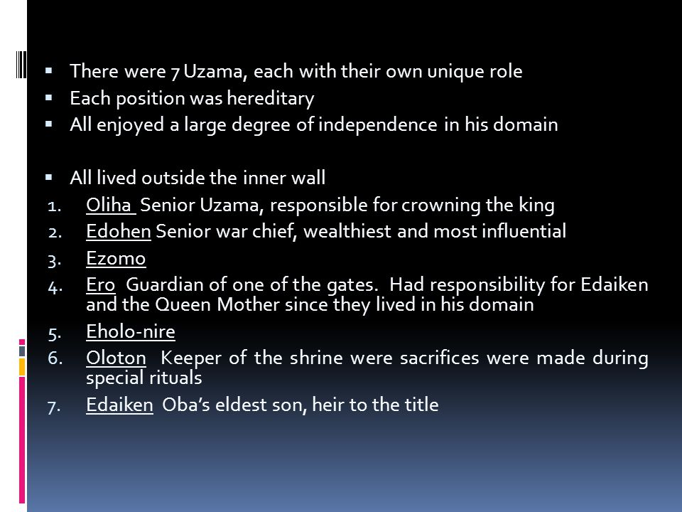  There were 7 Uzama, each with their own unique role  Each position was hereditary  All enjoyed a large degree of independence in his domain  All lived outside the inner wall 1.
