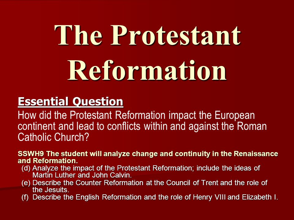 The Protestant Reformation Essential Question How did the Protestant Reformation impact the European continent and lead to conflicts within and against the Roman Catholic Church.