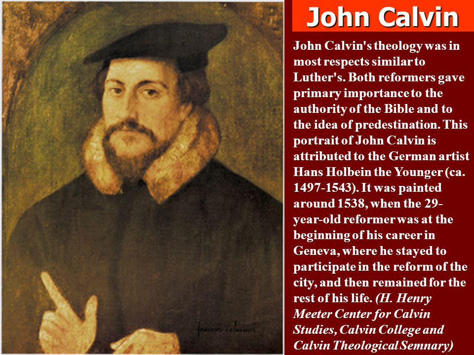 John Calvin s theology was in most respects similar to Luther s.
