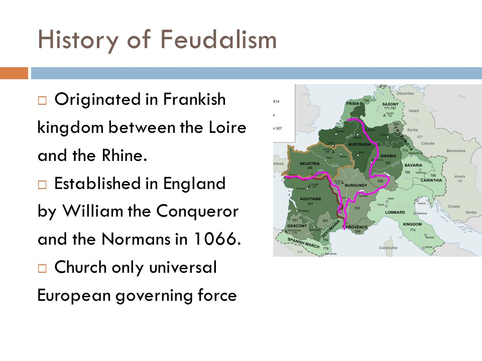 History of Feudalism  Originated in Frankish kingdom between the Loire and the Rhine.  Established in England by William the Conqueror and the Norma