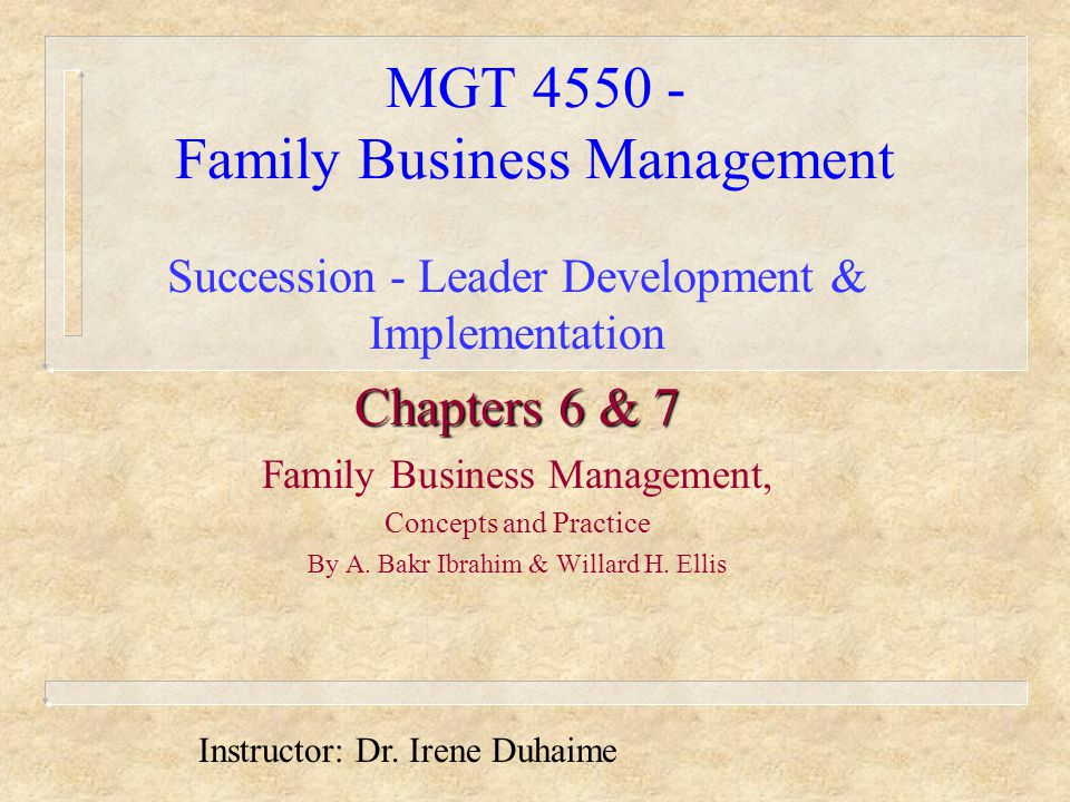 MGT 4550 - Family Business Management Succession - Leader Development & Implementation Chapters 6 & 7 Family Business Management, Concepts and Practice By A.