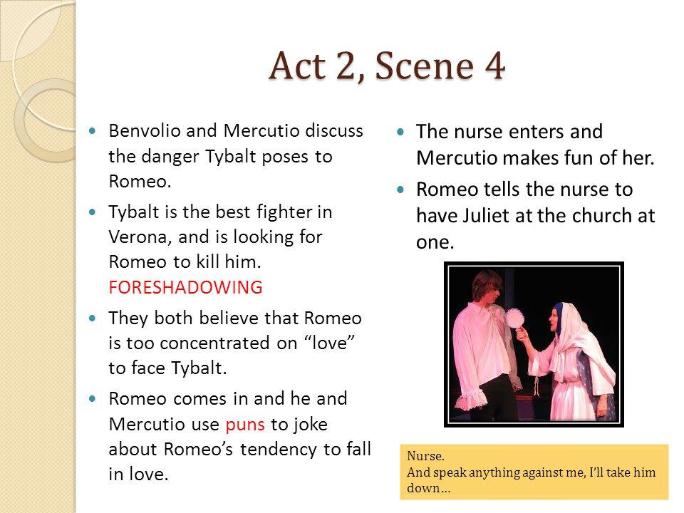 Act 2, Scene 4 Benvolio and Mercutio discuss the danger Tybalt poses to Romeo.