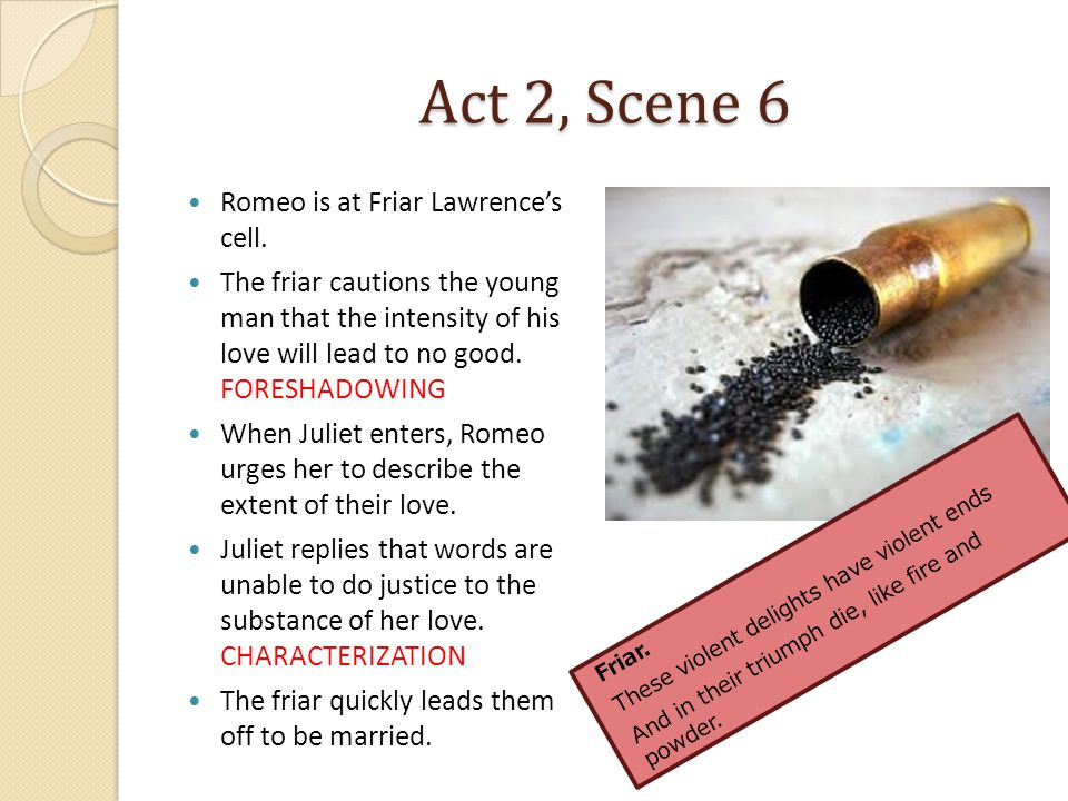Act 2, Scene 6 Romeo is at Friar Lawrence's cell.