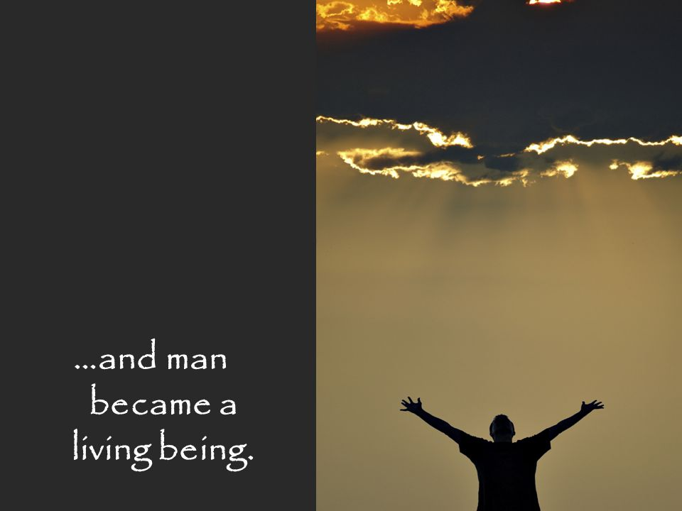 …and man became a living being.