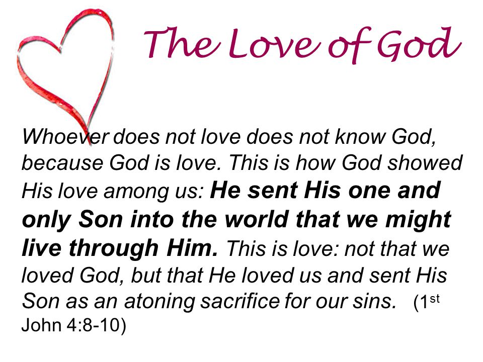 The Love of God Whoever does not love does not know God, because God is love.