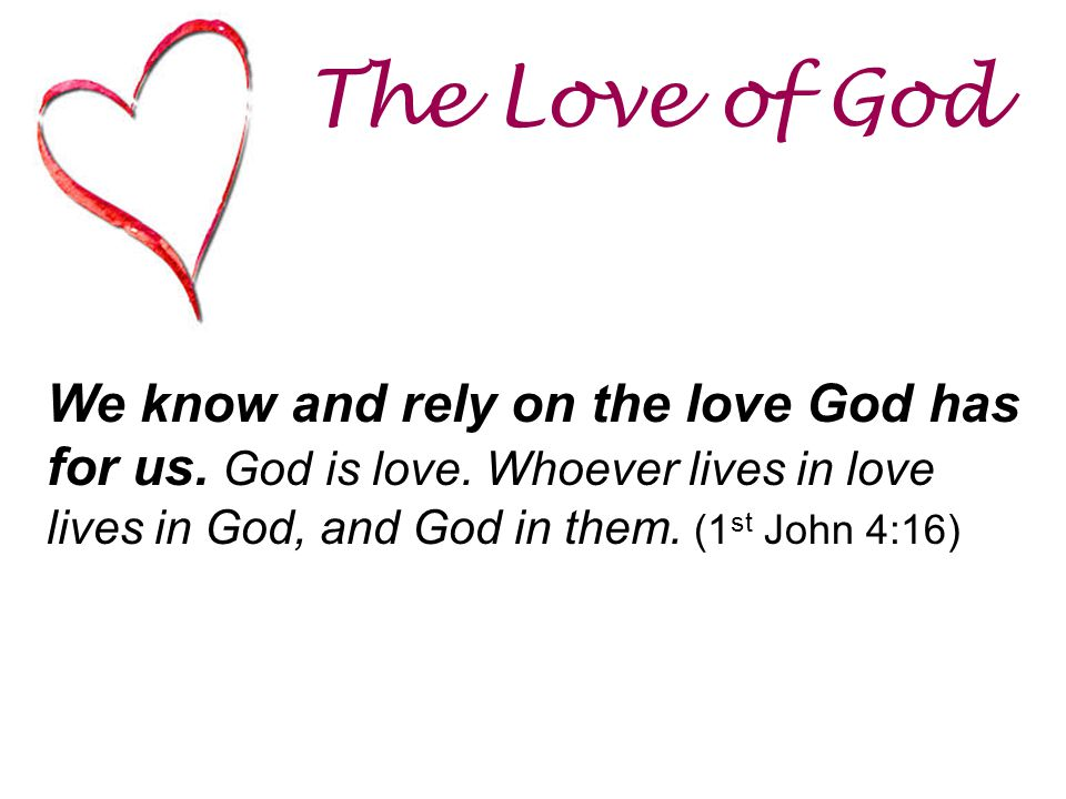 The Love of God We know and rely on the love God has for us.