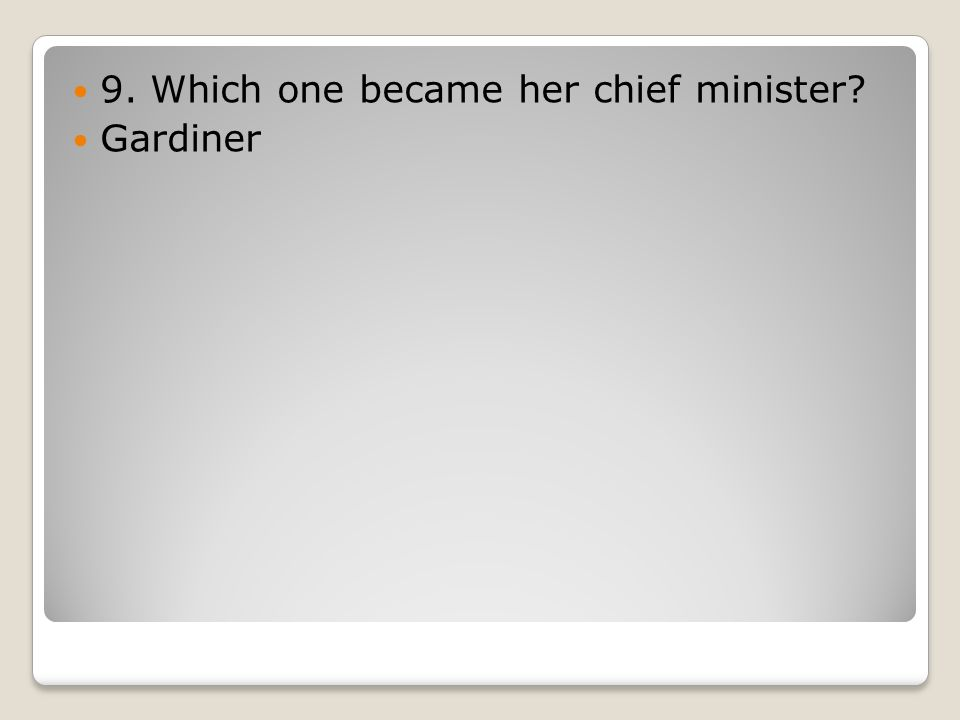 9. Which one became her chief minister Gardiner