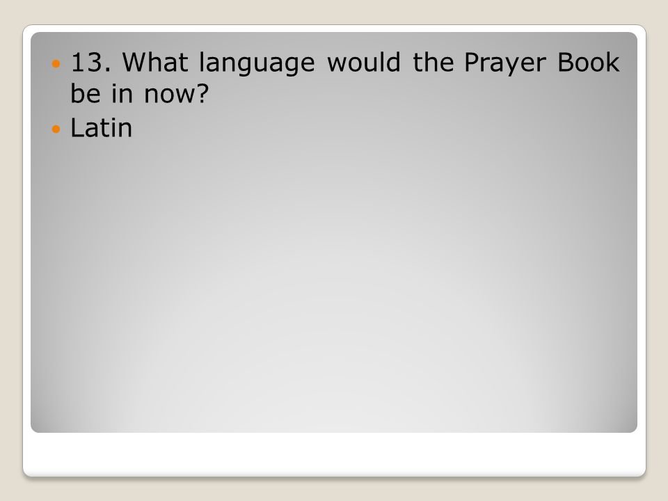 13. What language would the Prayer Book be in now Latin