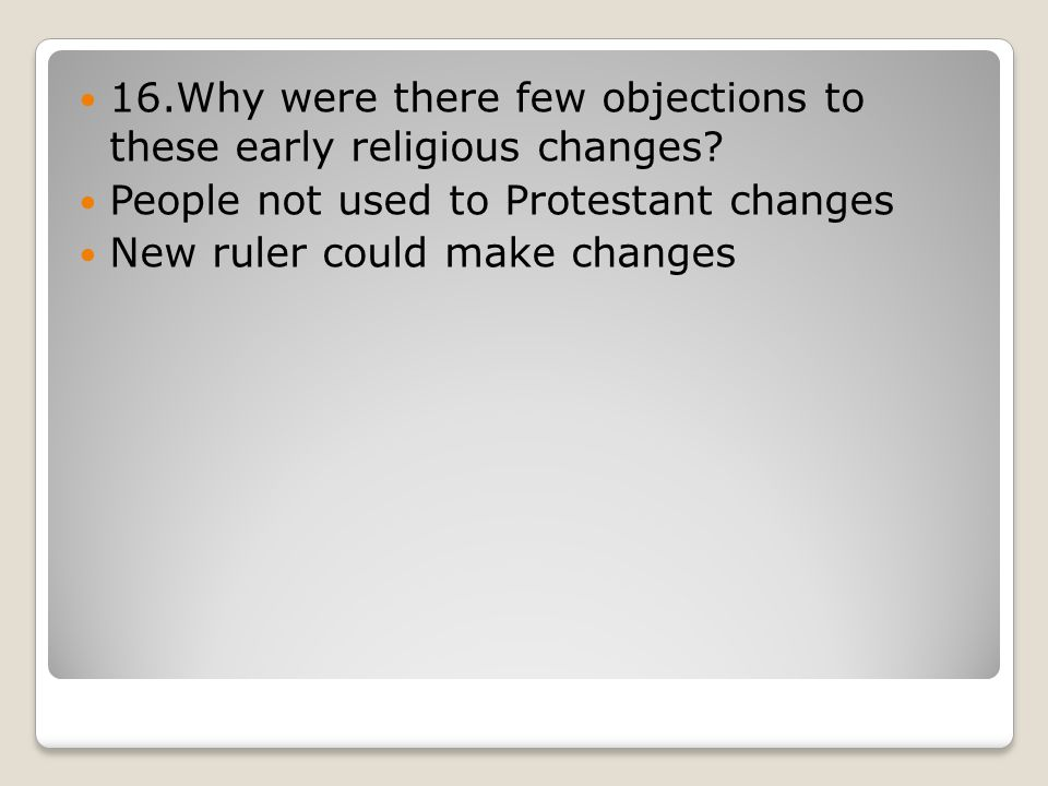 16.Why were there few objections to these early religious changes.