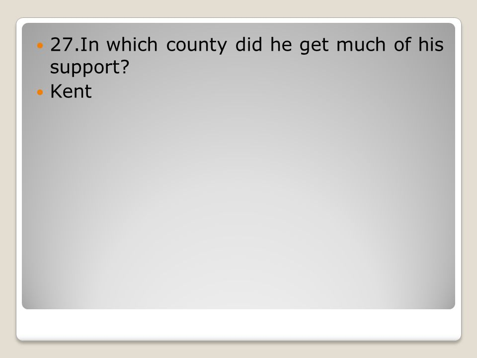 27.In which county did he get much of his support Kent