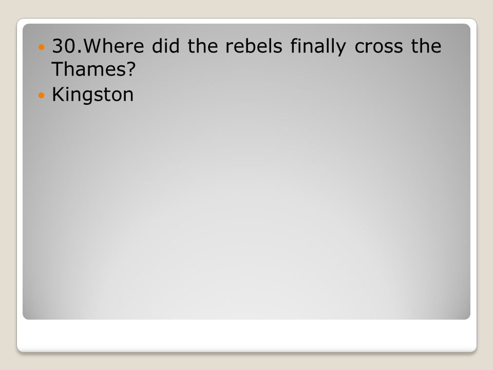 30.Where did the rebels finally cross the Thames Kingston