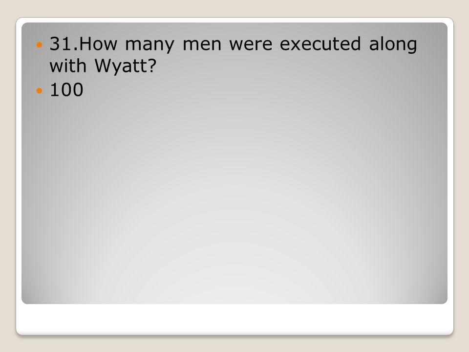 31.How many men were executed along with Wyatt 100